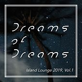 Dreams of Dreams - Island Lounge 2019 (Vol.1) de Various Artists