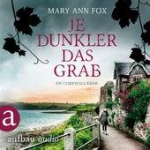 Je dunkler das Grab - Mags Blake - Ein Cornwall-Krimi, Band 2 (Ungekürzt) von Mary Ann Fox