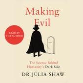 Making Evil - The Science Behind Humanity's Dark Side (Unabridged) von Julia Shaw