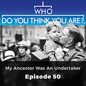 My Ancestor was an Undertaker - Who Do You Think You Are?, Episode 50 by Who Do You Think You Are