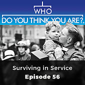 Surviving in Service - Who Do You Think You Are?, Episode 56 by Who Do You Think You Are