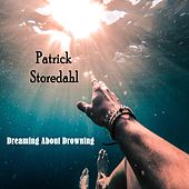 Dreaming About Drowning de Patrick Storedahl