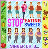Stop Eating Sweets by Singer Dr. B...