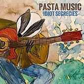 Idiot Secrecies by Pasta Music