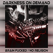 Brain Fucked / No Religion by Darkness on Demand