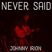 Never Said de Johnny Irion