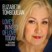 Love's in Need of Love Today by Elizabeth Tomboulian