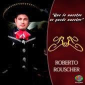 Que Lo Nuestro Se Quede Nuestro by Roberto Rouscher