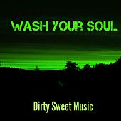 Wash Your Soul (feat. Dillinger) by DirtySweetSound