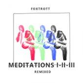 Meditations I-II-III Remixed von Foxtrott