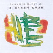 Chamber Music of Stephen Rush de Various Artists
