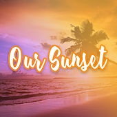 Our Sunset by GRiZ
