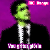 Vou Gritar Glória von MC Bangu