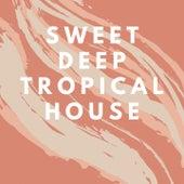 Sweet Deep Tropical House von Various Artists