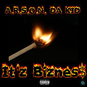 It'z Biznes$ by A.R.S.O.N. Da Kid