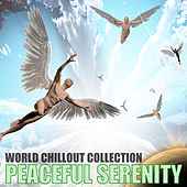 World Chillout Collection by Peaceful Serenity