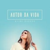Autor da Vida by Aline Barros