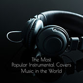 The Most Popular Instrumental Covers Music in the World van Various Artists