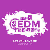 Let You Love Me by Hard EDM Workout