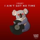 I Ain't Got No Time von YROR