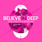 Believe In Deep (The Groove Edition), Vol. 4 - EP de Various Artists