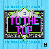 To the Top (Remixes) by Death Ray Shake