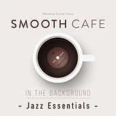 Smooth Cafe in the Background - Jazz Essentials de Relaxing Guitar Crew