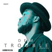 Dem Trouble by Kobbinick