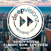 Alright Now, Say Yeah! de Sandy Rivera