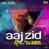 Aaj Zid (From
