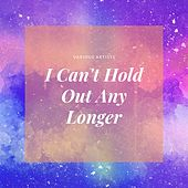 I Can't Hold Out Any Longer von Various Artists