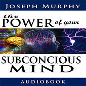 The Power of Your Subconscious Mind (Unabridged) by Joseph Murphy