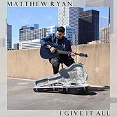 I Give It All by Matthew Ryan