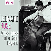 Milestones of a Cello Legend: Leonard Rose, Vol. 4 by Leonard Rose