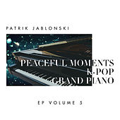 Peaceful Moments K-Pop: Grand Piano Volume 5 de Patrik Jablonski