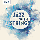 Milestones of  Legends - Jazz With Strings, Vol. 8 by Various Artists
