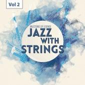 Milestones of  Legends - Jazz With Strings, Vol. 2 de Various Artists