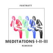 Meditations I-II-III Remixed by Foxtrott