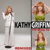 I'll Say It (Remixes) de Kathy Griffin