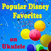 Popular Disney Favorites on Ukulele by Various Artists