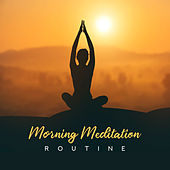 Morning Meditation Routine: 15 New Age Deep Ambient Songs for Yoga Training by Various Artists