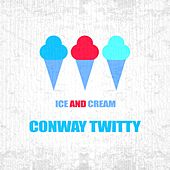 Ice And Cream von Conway Twitty