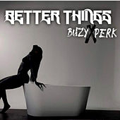 Better Things by Buzy