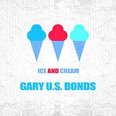 Ice And Cream by Gary U.S. Bonds