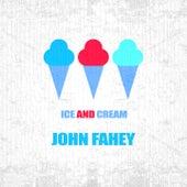 Ice And Cream by John Fahey