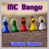 Cantigas Cagadas von MC Bangu