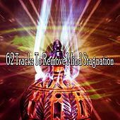 62 Tracks to Remove Mind Stagnation von Lullabies for Deep Meditation