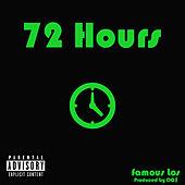 72 Hours by Famous Los