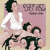 Don't Get Lazy Now! by Psalm One