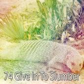 74 Give In to Slumber by Baby Sleep Sleep